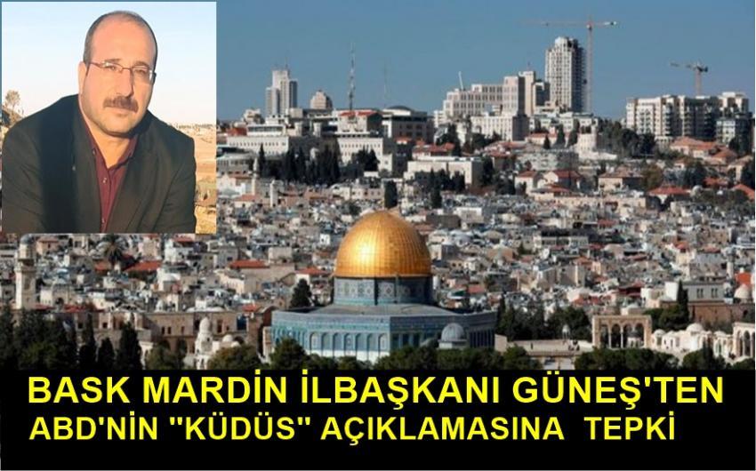 BASK bask-mardin-temsilcisi-sadullah-gunesten-abdnin-kudus-aciklamasina-tepki